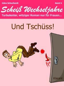 Und Tschüss! Scheiß Wechseljahre, Band 5. Turbulenter, spritziger Liebesroman nur für Frauen...