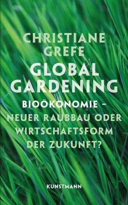 Global Gardening - Bioökonomie  neuer Raubbau oder Wirtschaftsform der Zukunft?