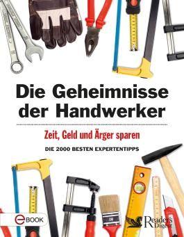 Die Geheimnisse der Handwerker: Zeit, Geld und Ärger sparen - Die 200 besten Expertentipps