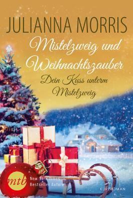 Dein Kuss unterm Mistelzweig (Mistelzweig und Weihnachtszauber 4)
