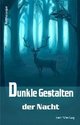 Dunkle Gestalten der Nacht: Anthologie