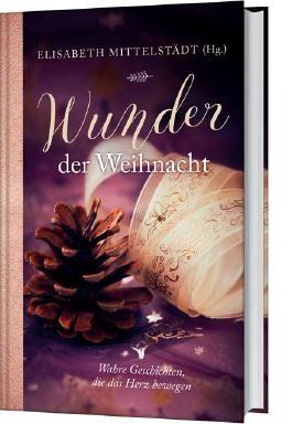 Wunder der Weihnacht: Wahre Geschichten, die das Herz berühren.