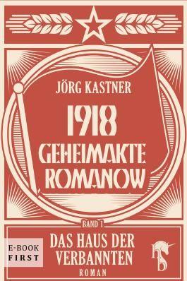 1918 - Geheimakte Romanow: Band 1: Das Haus der Verbannten