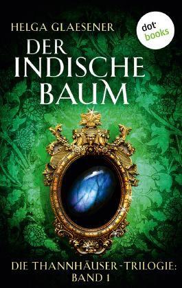 Die Thannhäuser-Trilogie - Band 1: Der indische Baum