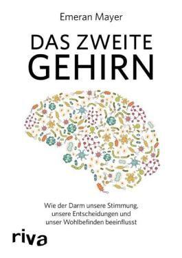 Das zweite Gehirn: Wie der Darm unsere Stimmung, unsere Entscheidungen und unser Wohlbefinden beeinflusst