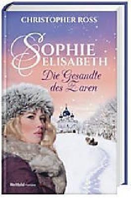 Sophie-Elisabeth: Die Gesandte des Zaren, Band 1