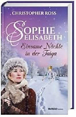 Sophie Elisabeth - Einsame Nächte in der Taiga: Band 3