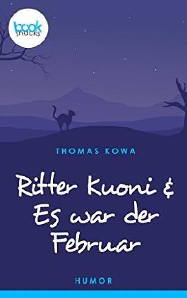 Ritter Kuoni & Es war der Februar (Kurzgeschichte, Humor) (Die 'booksnacks' Kurzgeschichten Reihe)
