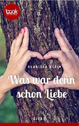 Was war denn schon Liebe (Kurzgeschichte, Liebe) (Die 'booksnacks' Kurzgeschichten Reihe)