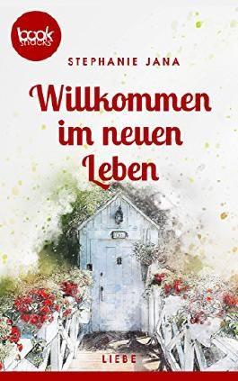 Willkommen im neuen Leben (Kurzgeschichte, Liebe) (Die 'booksnacks' Kurzgeschichten Reihe)