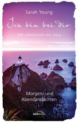 Ich bin bei dir - Morgen- und Abendandachten: 366 Liebesbriefe von Jesus.