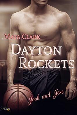 Dayton Rockets: Josh und Jess (Dayton Rockets Reihe 1)