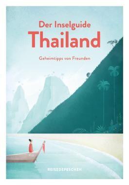 Der Inselguide Thailand - Geheimtipps von Freunden