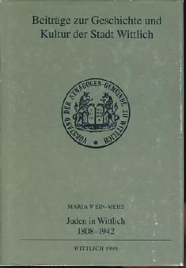 Juden in Wittlich (1808-1942): Beiträge zur Geschichte und Kultur in der Stadt Wittlich