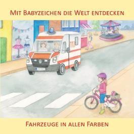 Mit Babyzeichen die Welt entdecken: Fahrzeuge in allen Faben