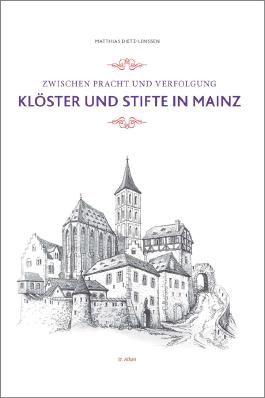 Zwischen Pracht und Verfolgung: Klöster und Stifte in Mainz