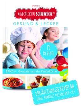 Kinderleichte Becherküche - Gesund & Lecker (Band 6)