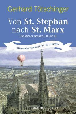 Von St. Stephan nach St. Marx. Die Wiener Bezirke I,II und III