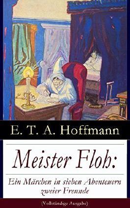 Meister Floh: Ein Märchen in sieben Abenteuern zweier Freunde (Vollständige Ausgabe): Ein skurriles Weihnachtsmärchen