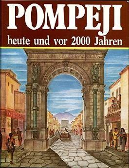 Pompeji. Heute und vor 2000 Jahren