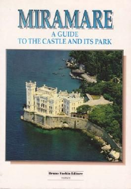 Title: Miramare A Guide to the Castle and Its Park