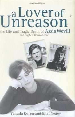 A Lover of Unreason: The Life and Tragic Death of Assia Wevill: The Biography of Assia Wevill by Koren, Yehuda, Negev, Eilat (2006) Hardcover