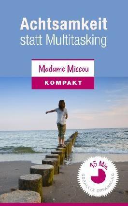 Achtsamkeit statt Multitasking - Plädoyer für ein bewussteres Leben