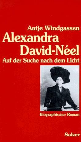 Alexandra David-Néel. Auf der Suche nach dem Licht. Biographischer Roman
