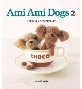 Ami Ami Dogs 2: More Seriously Cute Crochet! [ AMI AMI DOGS 2: MORE SERIOUSLY CUTE CROCHET! ] by Hoshi, Mitsuki (Author) Sep-20-2011 [ Paperback ]