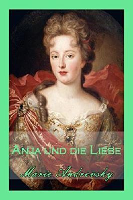 Anja und die Liebe. Historischer Liebesroman