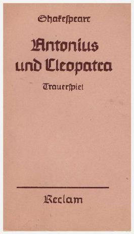 Antonius und Cleopatra. Trauerspiel. Kriegsausgabe 1943. Reclam 39.