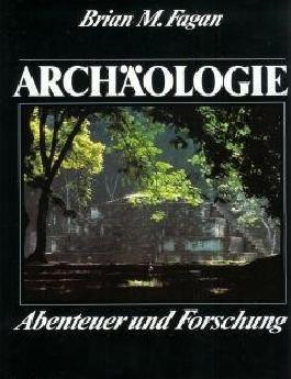 Archäologie Abenteuer und Forschung ein Buch der National Geographic Society