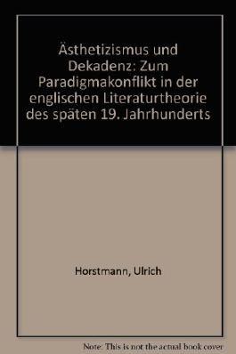 Ästhetizismus und Dekadenz. Zum Paradigmakonflikt in der englischen Literaturtheorie des späten 19. Jahrhunderts