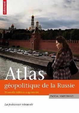 Atlas géopolitique de la Russie : La puissance retrouvée