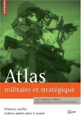 Atlas militaire et stratégique : Menaces, conflits et forces armées dans le monde