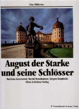 August der Starke und seine Schlösser. Eine Bildreise