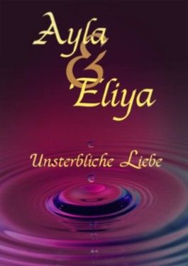 Ayla & Eliya - Unsterbliche Liebe: Band 2