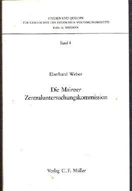 Studien und Quellen zur Geschichte des deutschen Verfassungsrechts. Reihe A: Studien, Bd. 8: Die Mainzer Zentraluntersuchungskommission