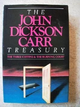 The John Dickson Carr Treasury: TheThree Coffins and The Burning Court