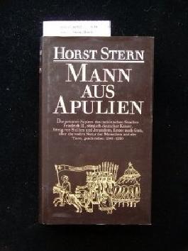 Horst Stern: Mann aus Apulien - Die privaten Papiere des italienischen Staufers Friedrich II.