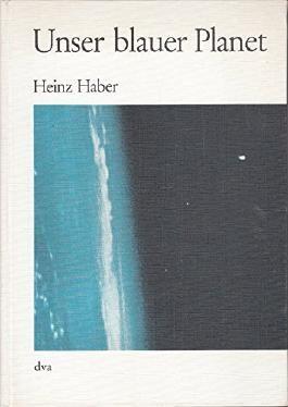 Heinz Haber: Unser blauer Planet