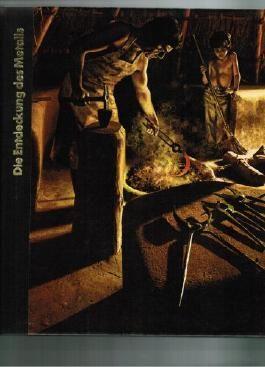 Die Frühzeit des Menschen. Die Entdeckung des Metalls