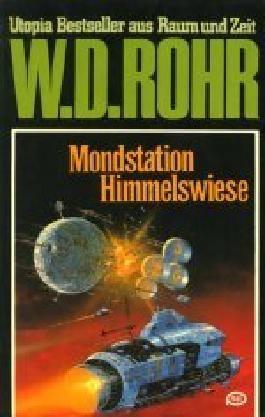 W.D.ROHR-Taschenbuch Bd. 19, MONDSTATION HIMMELSWIESE (Utopia Bestseller aus Raum und Zeit)