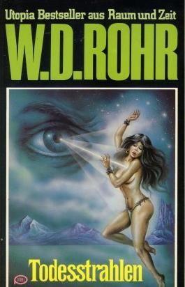 W.D.ROHR-Taschenbuch Bd. 11, TODESSTRAHLEN (Utopia Bestseller aus Raum und Zeit)