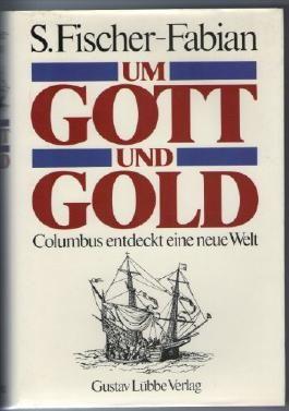 Um Gott Und Gold. Columbus Entdeckt Eine Neue Welt.