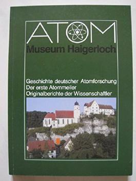 Atom-Museum Haigerloch. Geschichte deutscher Atomforschung. Der erste Atommeiler. Originalberichte der Wissenschaftler.
