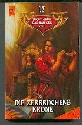 Die zerbrochene Krone. Das Rad der Zeit Bd. 17.