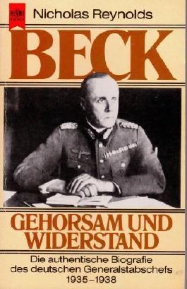 Beck. Gehorsam und Widerstand. Die authentische Biographie des deutschen Generalstabschefs 1935-1938