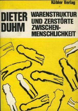 Warenstruktur und zerstörte Zwischenmenschlichkeit Dritter (3.) Versuch der gesellschaftlichen Begründung zwischenmenschlicher Angst in der kapitalistischen Warengesellschaft