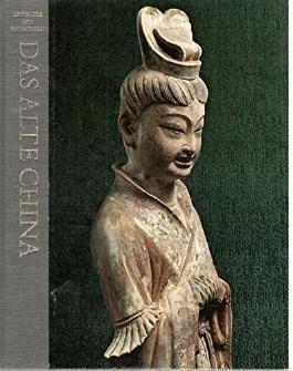 Das alte China Zeitalter der Menschheit Eine Weltkulturgeschichte
